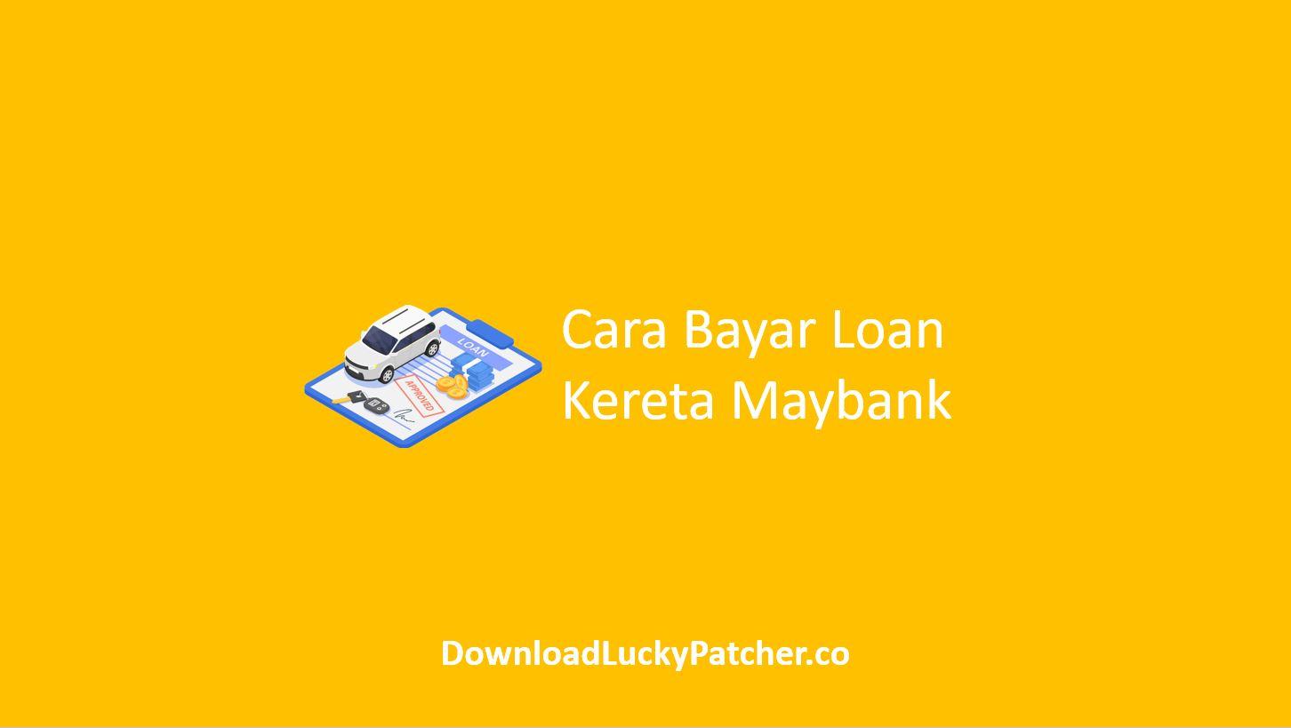Cara Bayar Loan Kereta Maybank